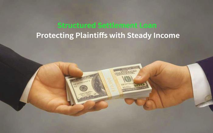 Structured Settlement Loans-Protecting Plaintiffs with Steady Income