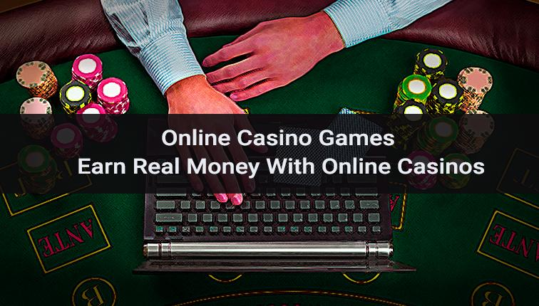 Online Casino Games: Earn Real Money With Online Casinos