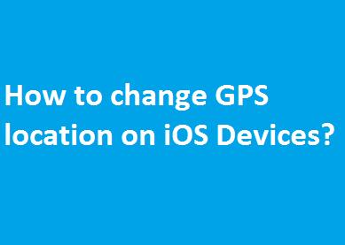 How to change GPS location on iOS Devices?