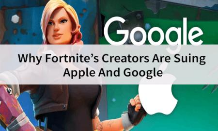 Why Fortnite's Creators Are Suing Apple And Google