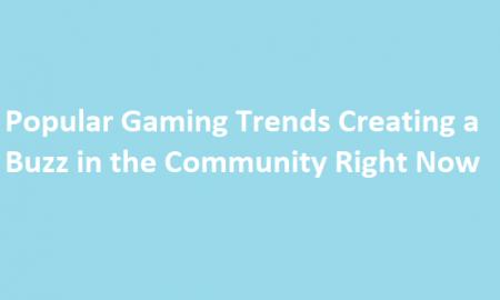 Popular Gaming Trends Creating a Buzz in the Community Right Now