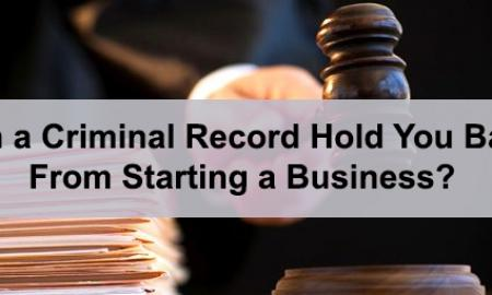 Can a Criminal Record Hold You Back From Starting a Business?