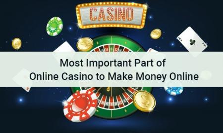 Most important Part of Online Casino to Make Money Online