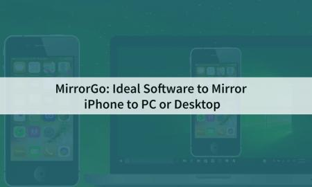 MirrorGo: Ideal software to mirror iPhone to PC or desktop