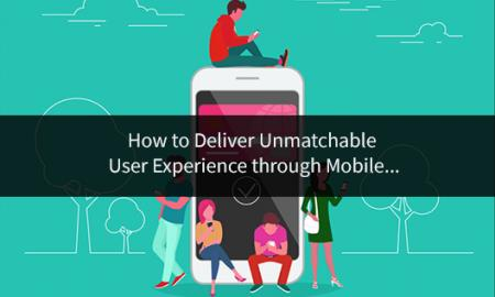How to Deliver Unmatchable User Experience through Mobile App Testing?