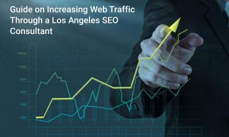 Guide on Increasing Web Traffic Through a Los Angeles SEO Consultant