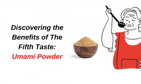 Discovering the Benefits of The Fifth Taste: Umami Powder